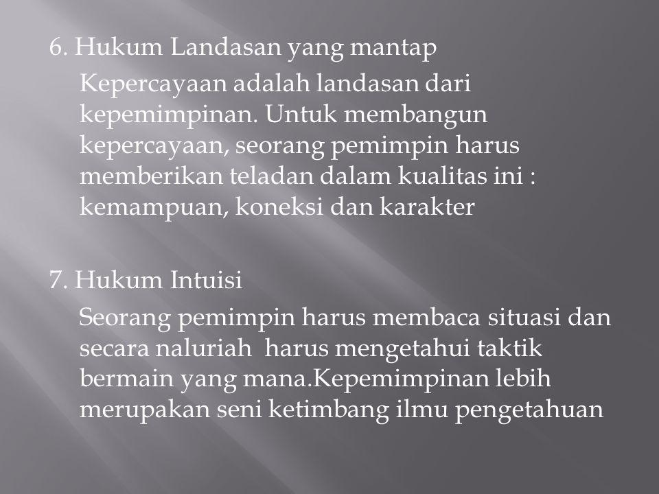 6. Hukum Landasan yang mantap Kepercayaan adalah landasan dari kepemimpinan.