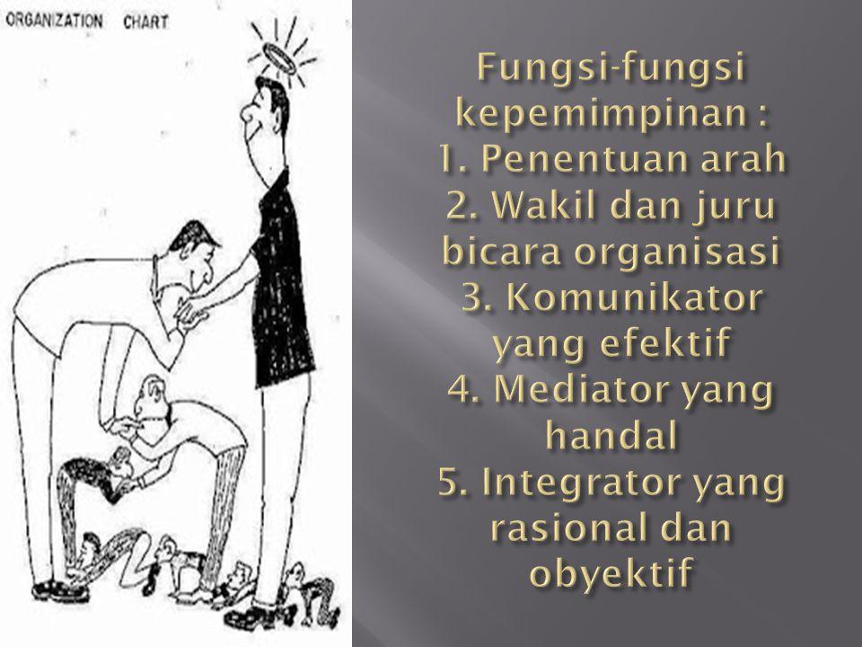 Fungsi-fungsi kepemimpinan : 1. Penentuan arah 2