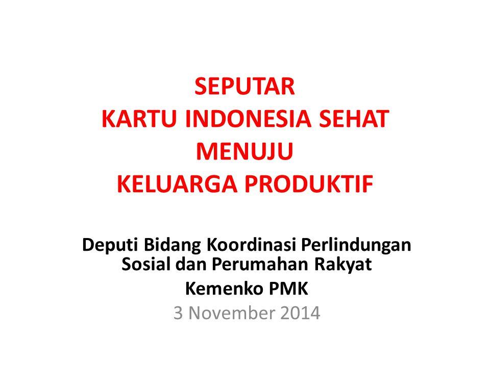 SEPUTAR KARTU INDONESIA SEHAT MENUJU KELUARGA PRODUKTIF