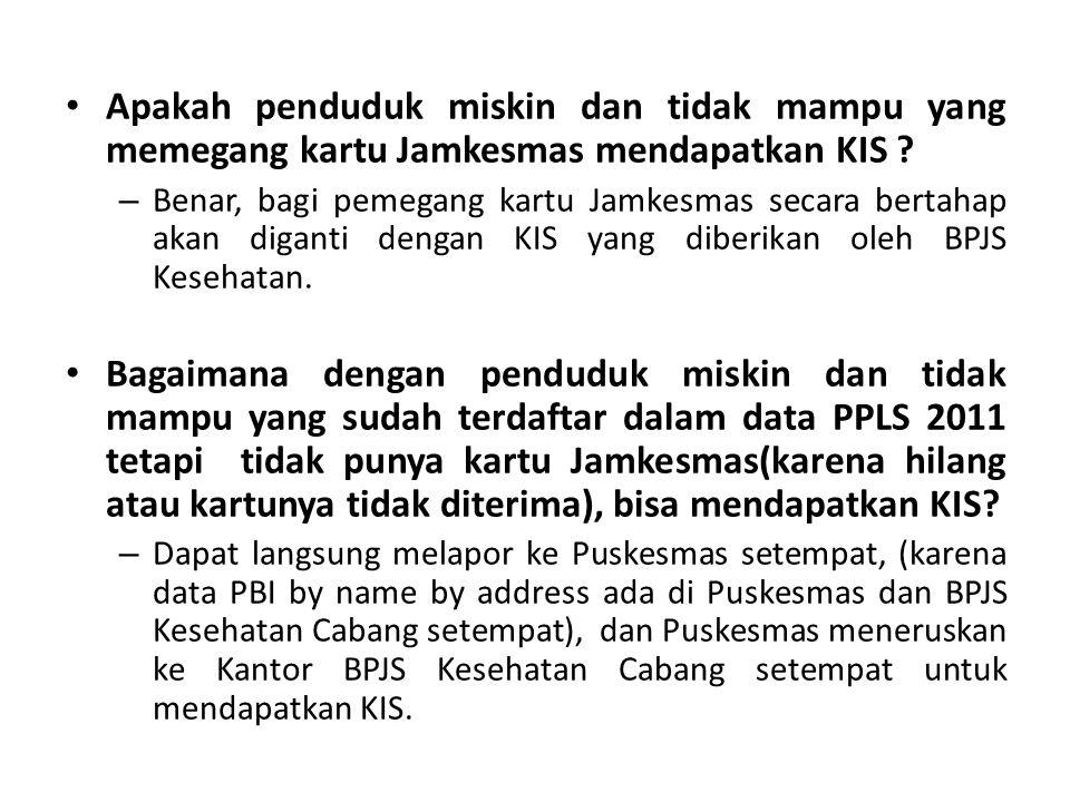Apakah penduduk miskin dan tidak mampu yang memegang kartu Jamkesmas mendapatkan KIS