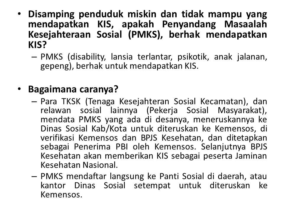 Disamping penduduk miskin dan tidak mampu yang mendapatkan KIS, apakah Penyandang Masaalah Kesejahteraan Sosial (PMKS), berhak mendapatkan KIS