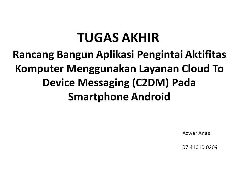 TUGAS AKHIR Rancang Bangun Aplikasi Pengintai Aktifitas Komputer Menggunakan Layanan Cloud To Device Messaging (C2DM) Pada Smartphone Android.