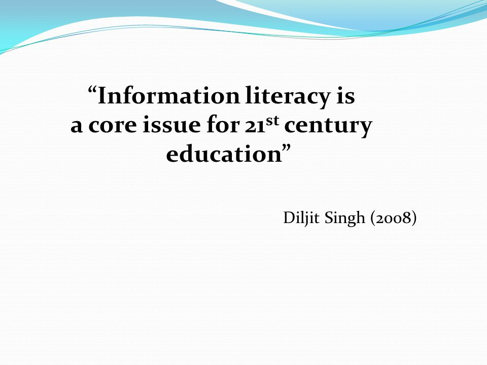Information literacy is a core issue for 21st century education