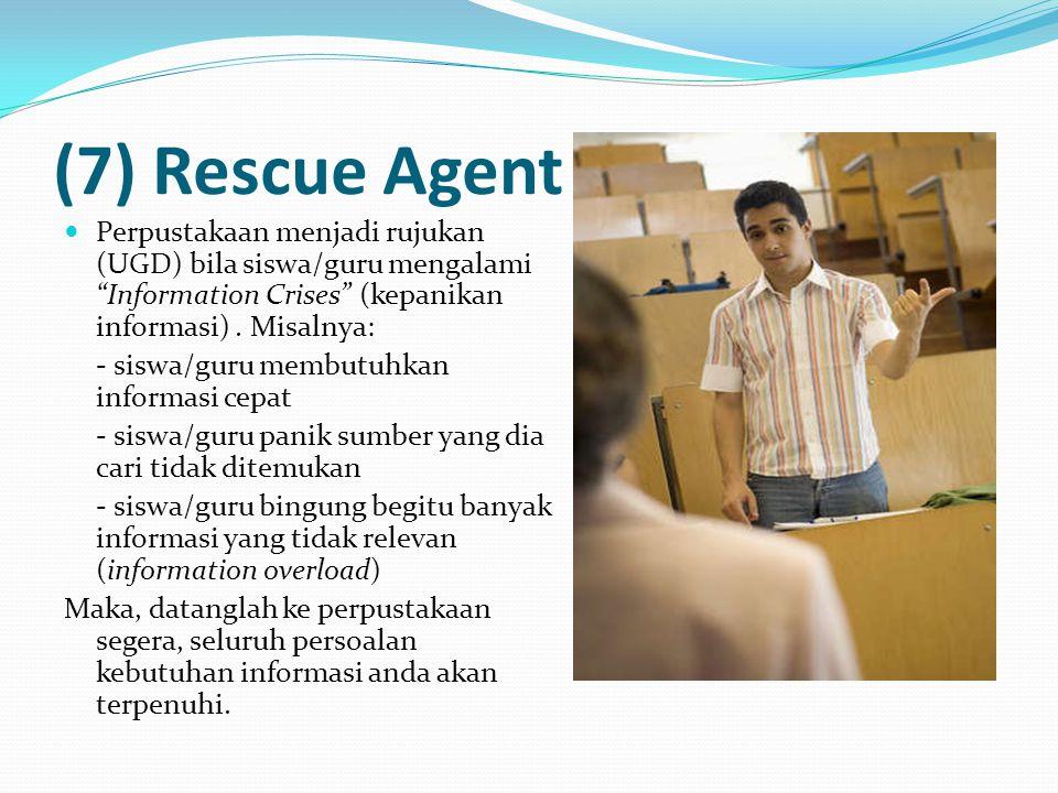 (7) Rescue Agent Perpustakaan menjadi rujukan (UGD) bila siswa/guru mengalami Information Crises (kepanikan informasi) . Misalnya:
