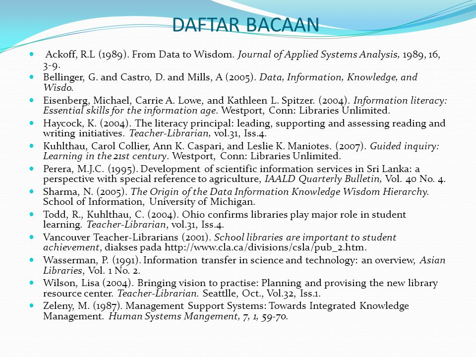 DAFTAR BACAAN Ackoff, R.L (1989). From Data to Wisdom. Journal of Applied Systems Analysis, 1989, 16, 3-9.