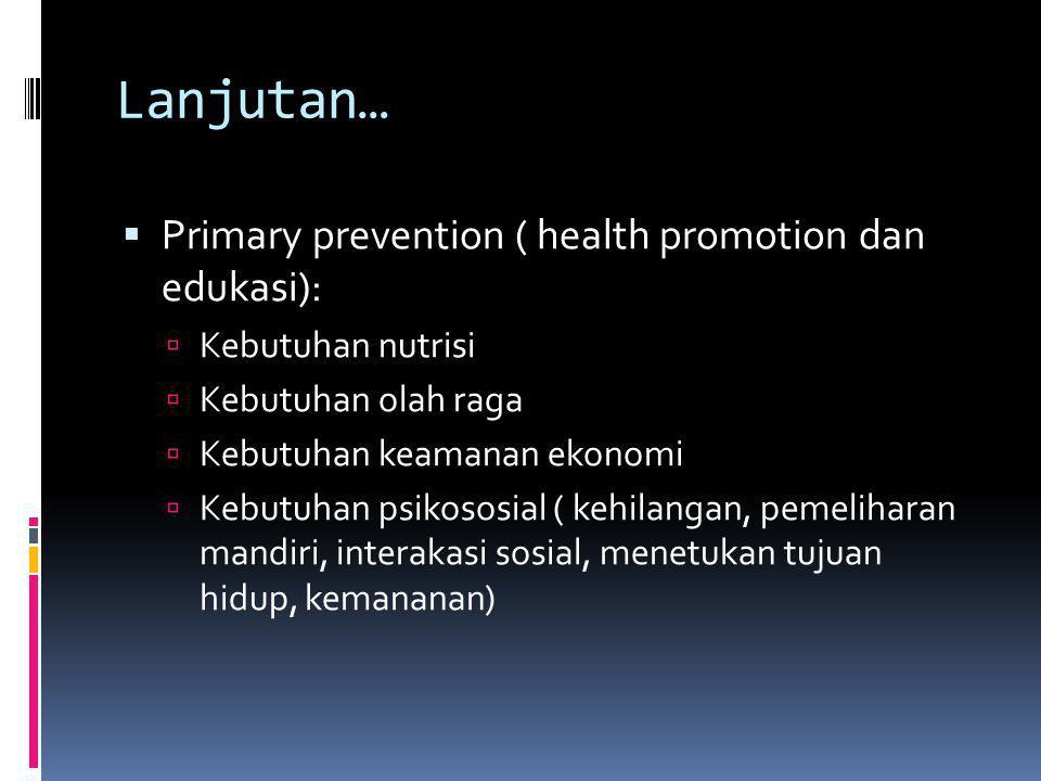 Lanjutan… Primary prevention ( health promotion dan edukasi):
