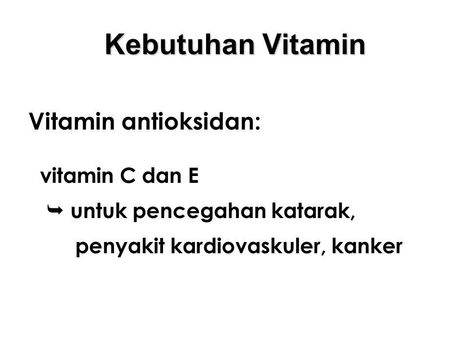 Kebutuhan Vitamin Vitamin antioksidan: vitamin C dan E