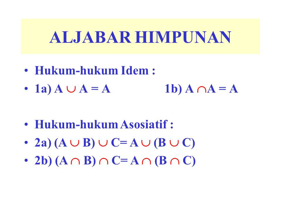 ALJABAR HIMPUNAN Hukum-hukum Idem : 1a) A  A = A 1b) A A = A
