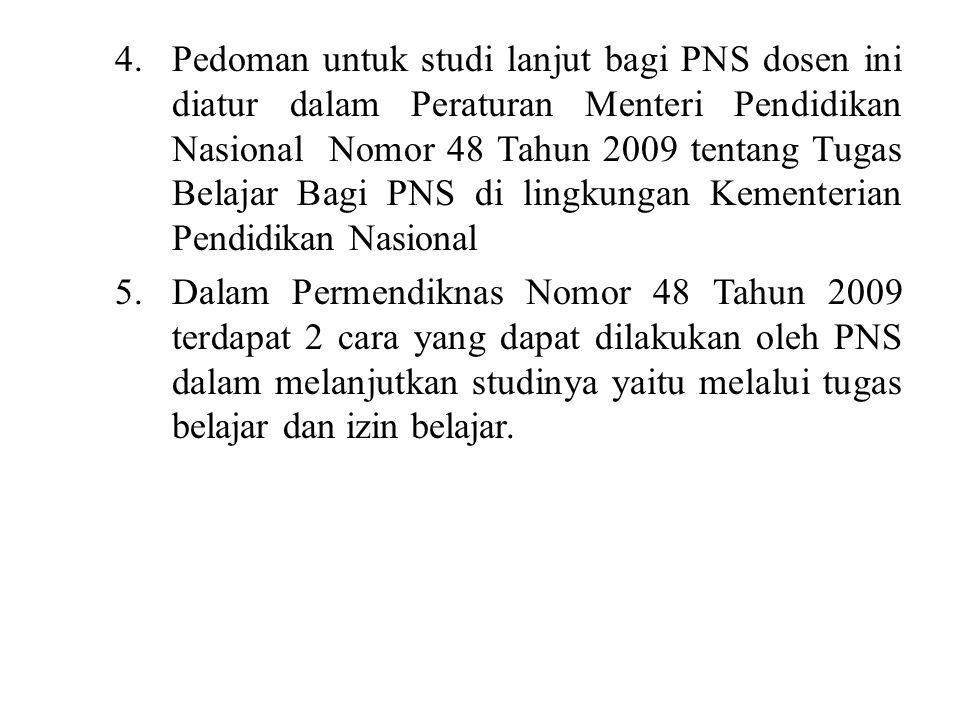 Pedoman untuk studi lanjut bagi PNS dosen ini diatur dalam Peraturan Menteri Pendidikan Nasional Nomor 48 Tahun 2009 tentang Tugas Belajar Bagi PNS di lingkungan Kementerian Pendidikan Nasional