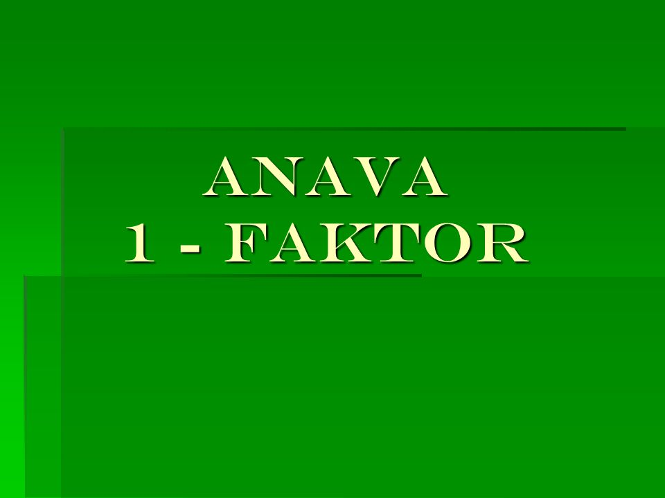 ANAVA 1 - FAKTOR