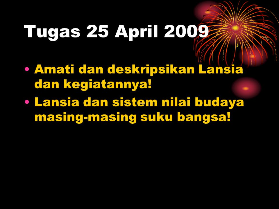 Tugas 25 April 2009 Amati dan deskripsikan Lansia dan kegiatannya!