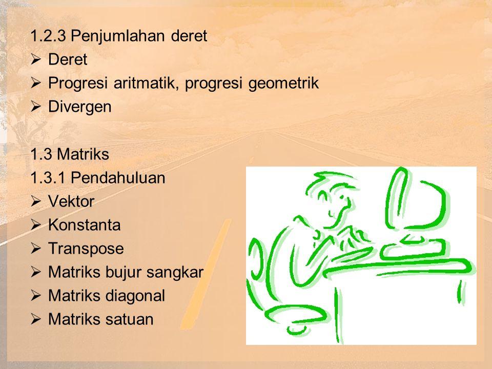 1.2.3 Penjumlahan deret Deret. Progresi aritmatik, progresi geometrik. Divergen. 1.3 Matriks. 1.3.1 Pendahuluan.