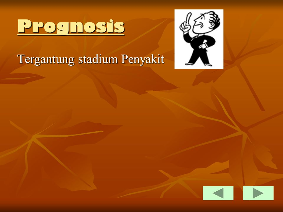 Prognosis Tergantung stadium Penyakit