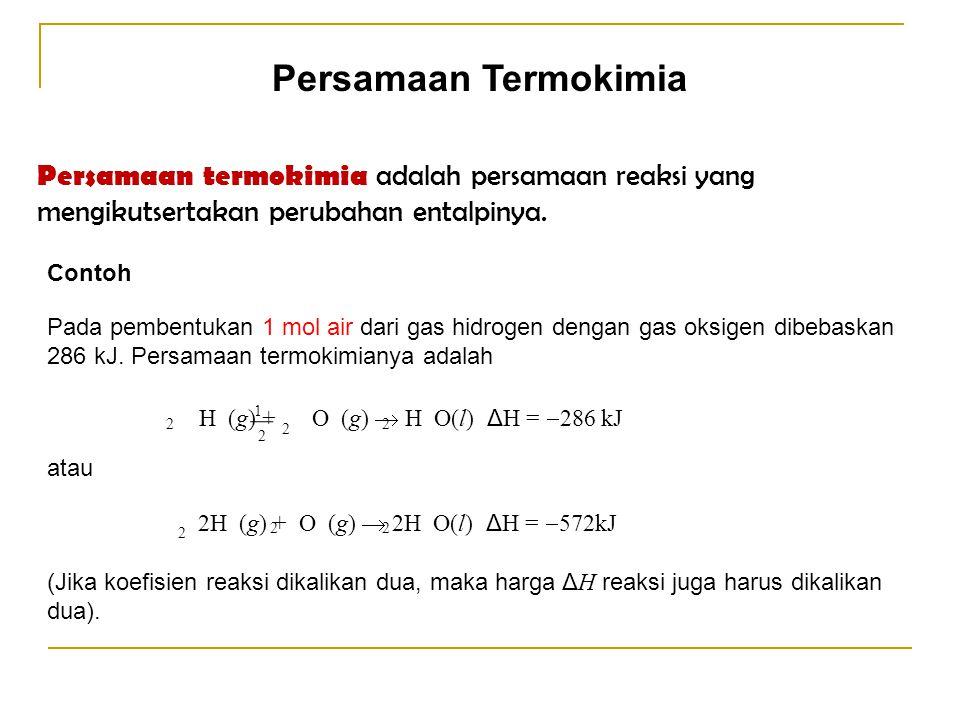 Persamaan Termokimia Persamaan termokimia adalah persamaan reaksi yang mengikutsertakan perubahan entalpinya.