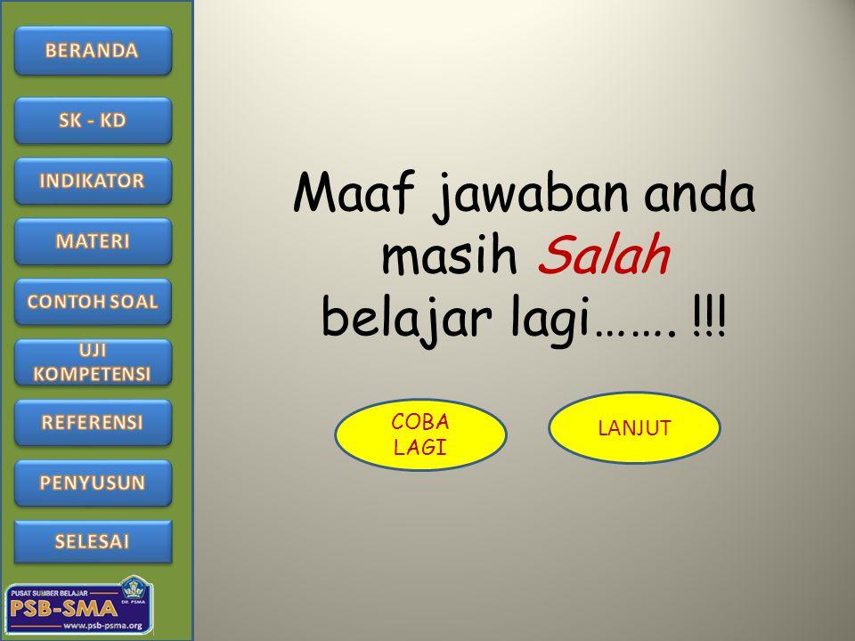 Maaf jawaban anda masih Salah belajar lagi……. !!!