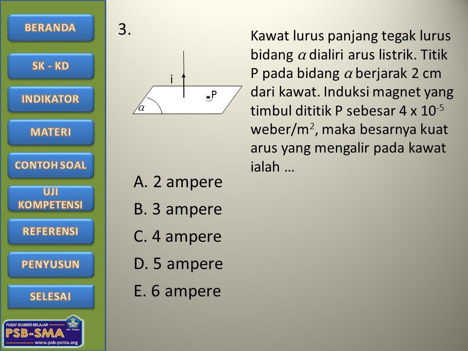 3. A. 2 ampere B. 3 ampere C. 4 ampere D. 5 ampere E. 6 ampere