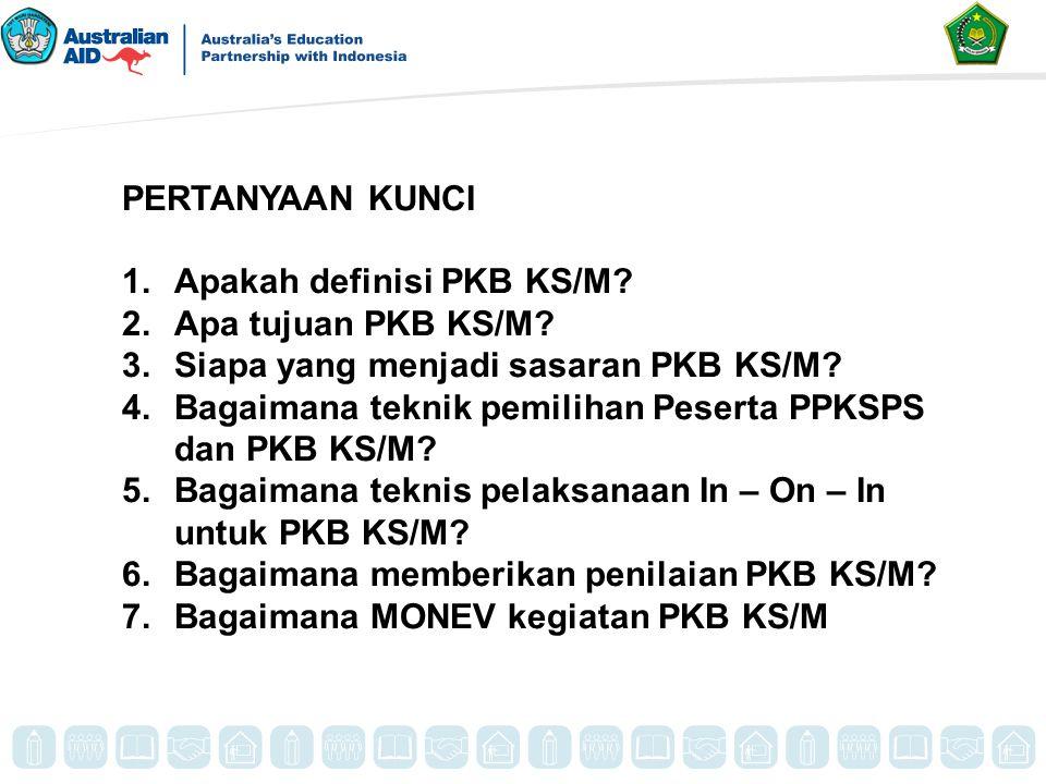 PERTANYAAN KUNCI Apakah definisi PKB KS/M Apa tujuan PKB KS/M Siapa yang menjadi sasaran PKB KS/M