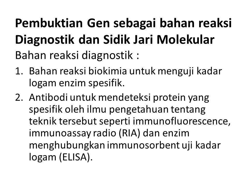 Pembuktian Gen sebagai bahan reaksi Diagnostik dan Sidik Jari Molekular Bahan reaksi diagnostik :