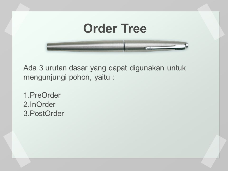 Order Tree Ada 3 urutan dasar yang dapat digunakan untuk mengunjungi pohon, yaitu : PreOrder. InOrder.