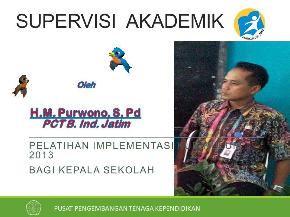 SUPERVISI AKADEMIK Oleh H.M. Purwono, S. Pd PCT B. Ind. Jatim