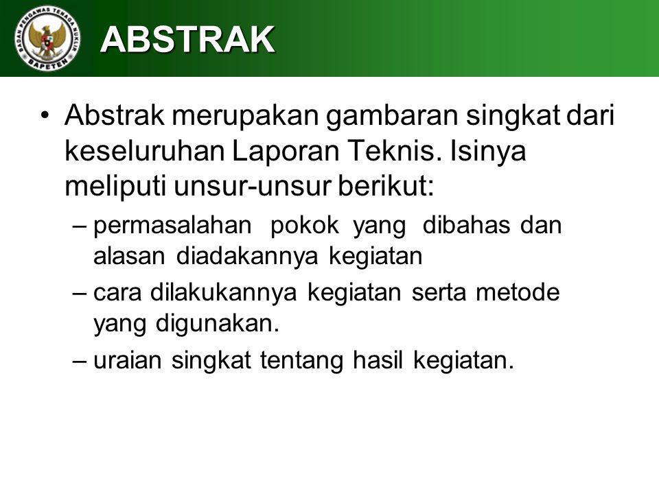 ABSTRAK Abstrak merupakan gambaran singkat dari keseluruhan Laporan Teknis. Isinya meliputi unsur-unsur berikut: