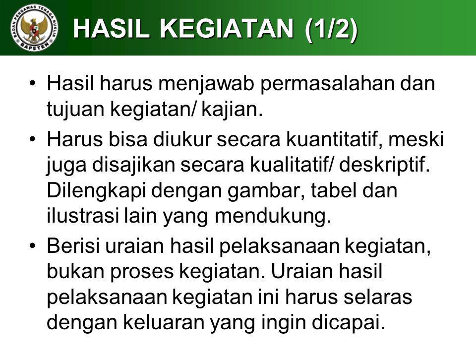 HASIL KEGIATAN (1/2) Hasil harus menjawab permasalahan dan tujuan kegiatan/ kajian.