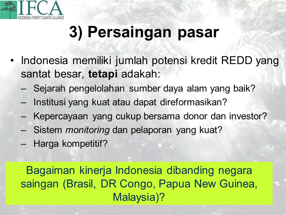 3) Persaingan pasar Indonesia memiliki jumlah potensi kredit REDD yang santat besar, tetapi adakah: