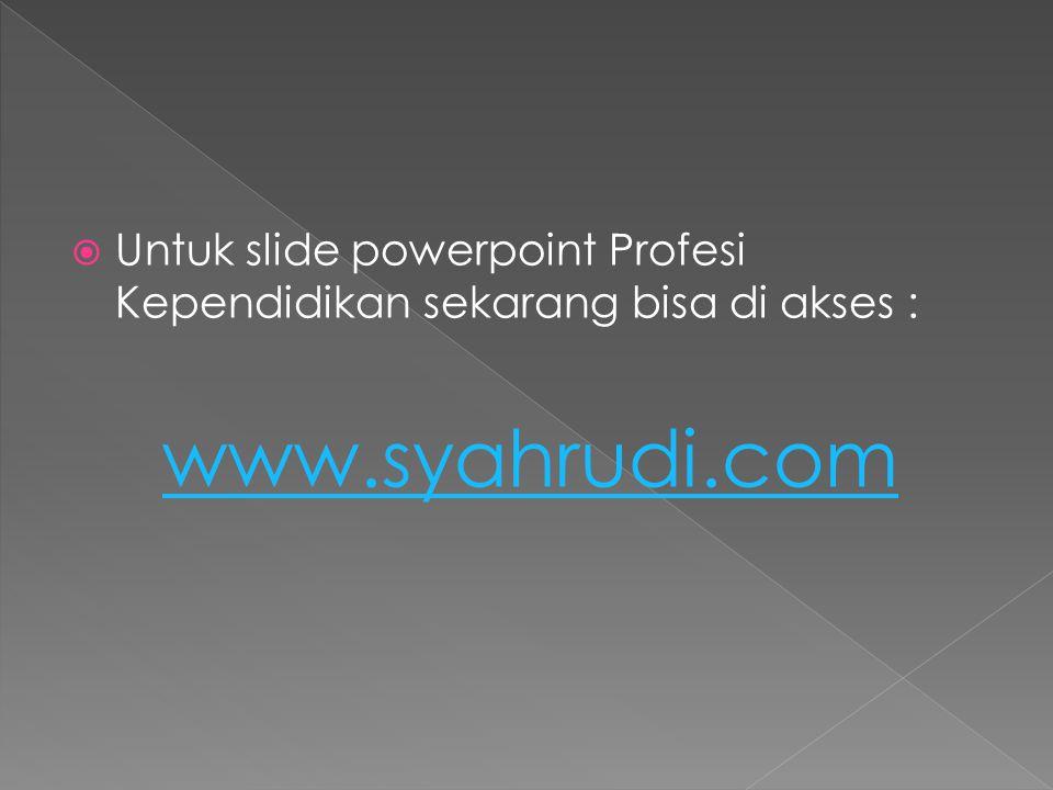 Untuk slide powerpoint Profesi Kependidikan sekarang bisa di akses :