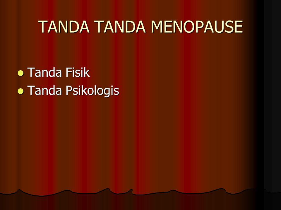 TANDA TANDA MENOPAUSE Tanda Fisik Tanda Psikologis