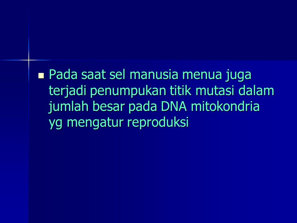 Pada saat sel manusia menua juga terjadi penumpukan titik mutasi dalam jumlah besar pada DNA mitokondria yg mengatur reproduksi