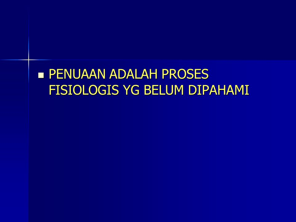 PENUAAN ADALAH PROSES FISIOLOGIS YG BELUM DIPAHAMI
