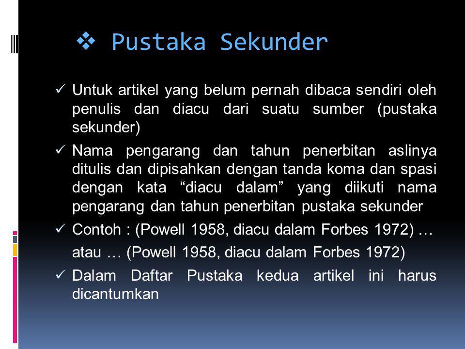 Pustaka Sekunder Untuk artikel yang belum pernah dibaca sendiri oleh penulis dan diacu dari suatu sumber (pustaka sekunder)