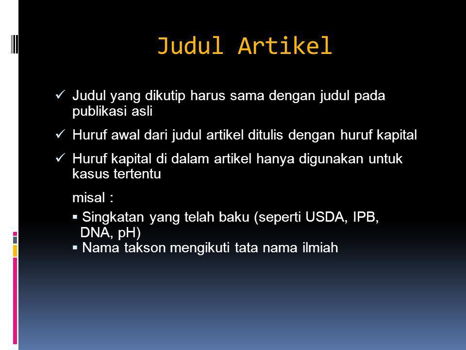 Judul Artikel Judul yang dikutip harus sama dengan judul pada publikasi asli. Huruf awal dari judul artikel ditulis dengan huruf kapital.