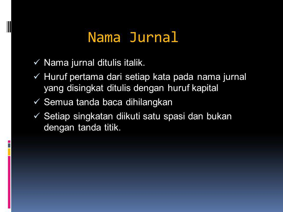 Nama Jurnal Nama jurnal ditulis italik.