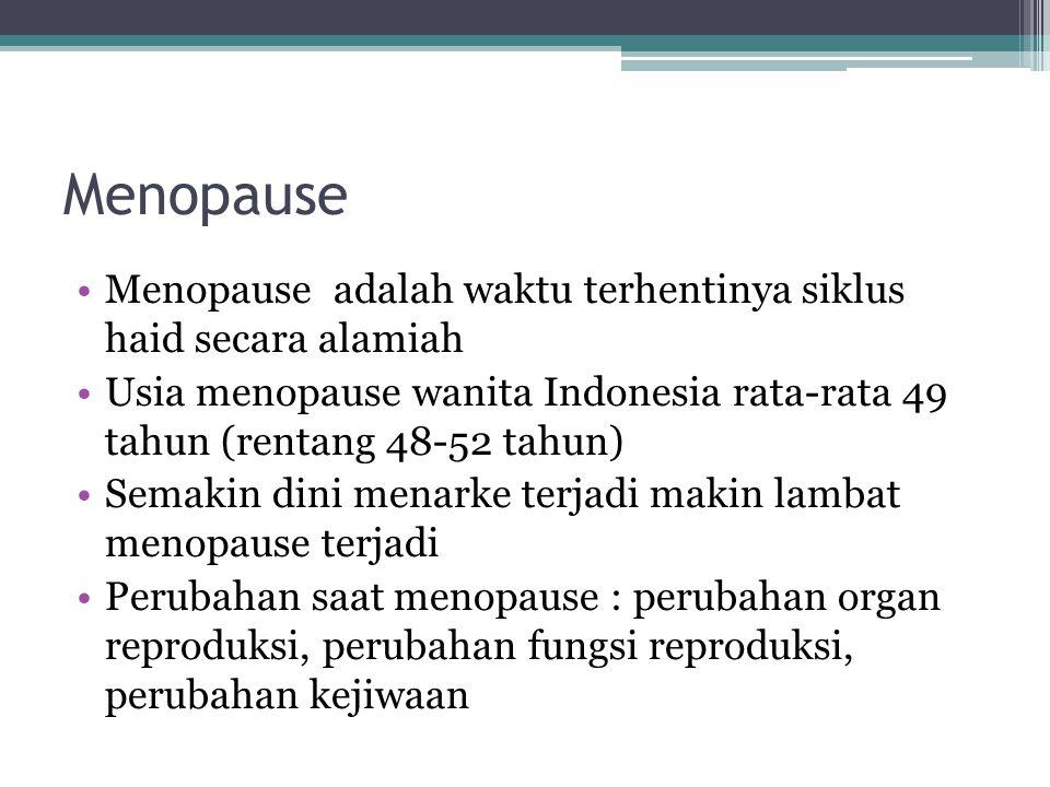 Menopause Menopause adalah waktu terhentinya siklus haid secara alamiah. Usia menopause wanita Indonesia rata-rata 49 tahun (rentang 48-52 tahun)