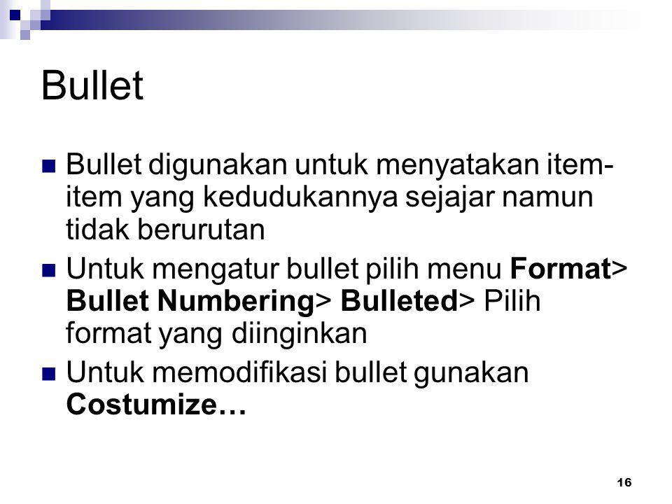 Bullet Bullet digunakan untuk menyatakan item-item yang kedudukannya sejajar namun tidak berurutan.
