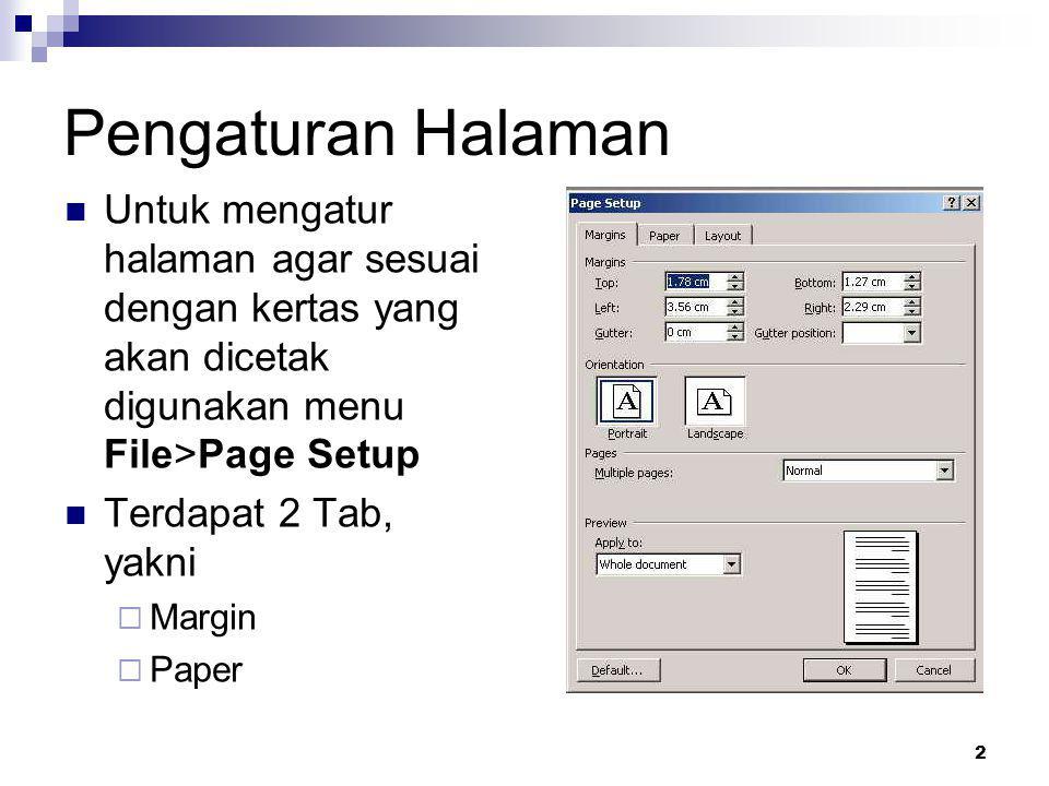 Pengaturan Halaman Untuk mengatur halaman agar sesuai dengan kertas yang akan dicetak digunakan menu File>Page Setup.