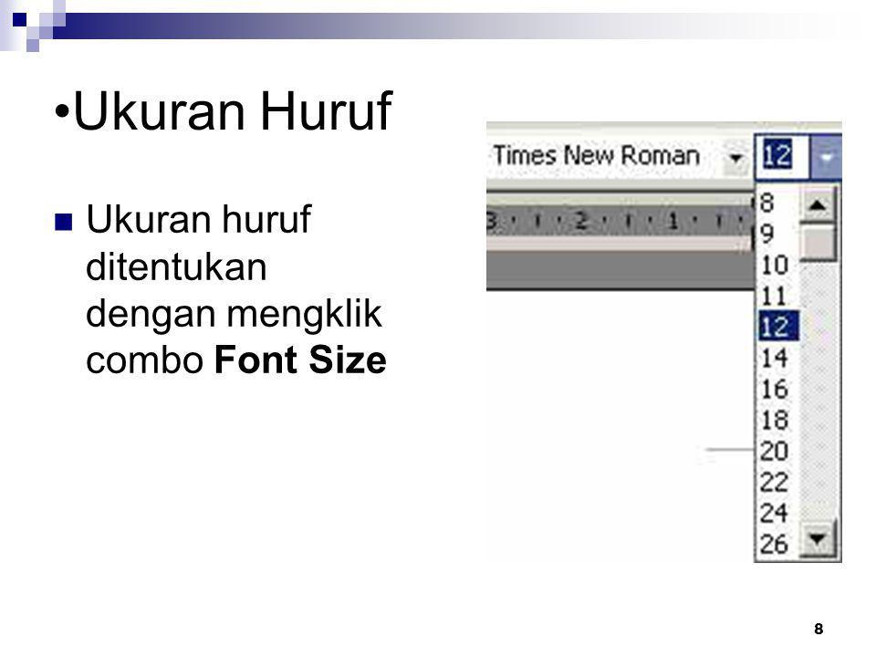 Ukuran Huruf Ukuran huruf ditentukan dengan mengklik combo Font Size