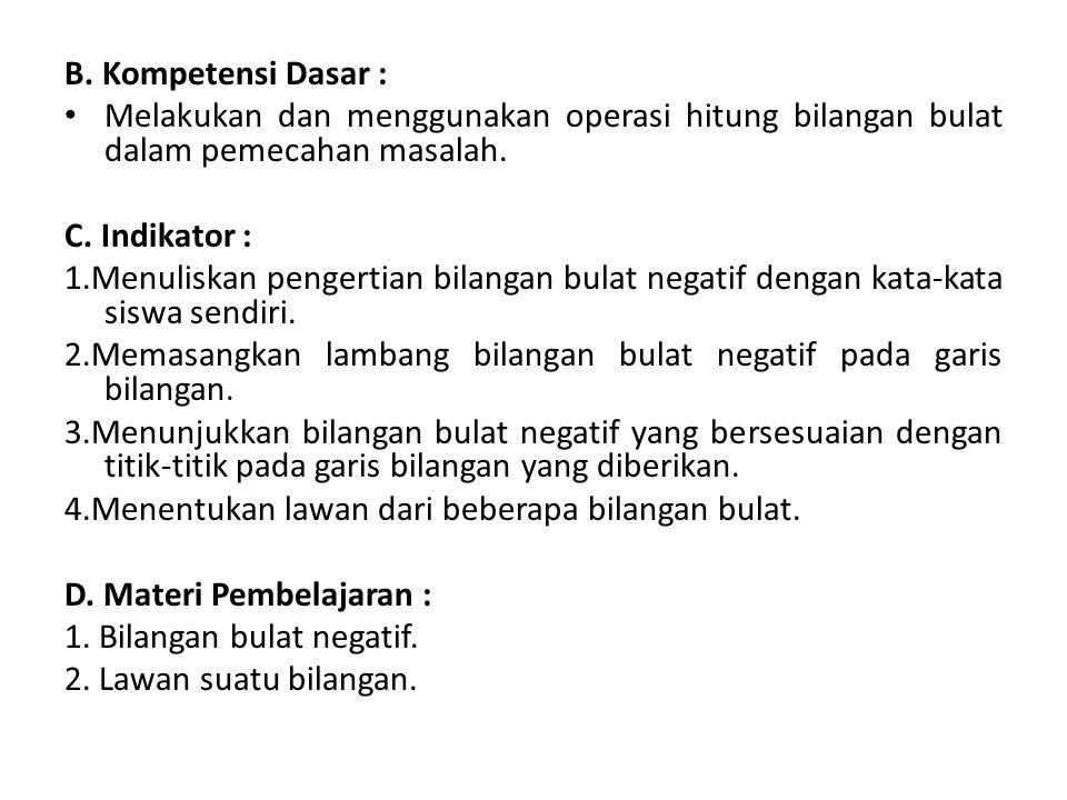 B. Kompetensi Dasar : Melakukan dan menggunakan operasi hitung bilangan bulat dalam pemecahan masalah.
