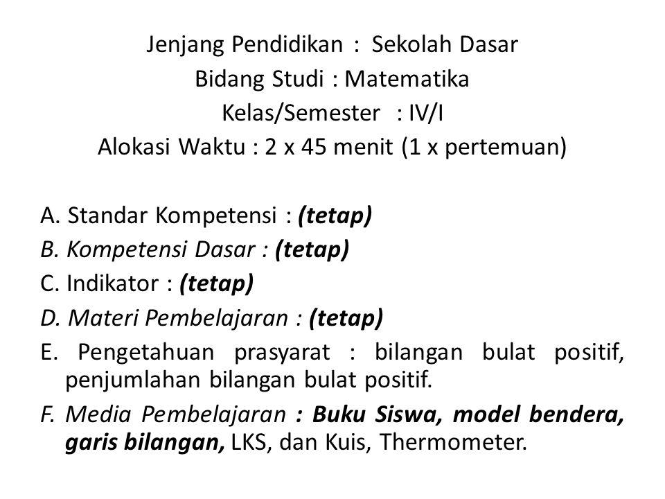 Jenjang Pendidikan : Sekolah Dasar Bidang Studi : Matematika Kelas/Semester : IV/I Alokasi Waktu : 2 x 45 menit (1 x pertemuan) A.