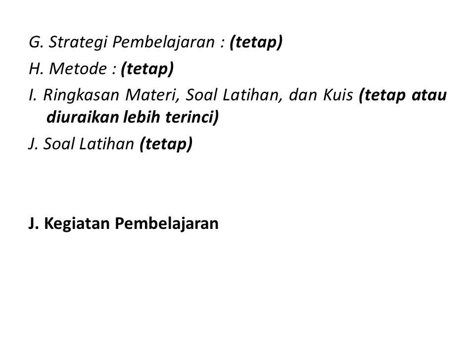 G. Strategi Pembelajaran : (tetap) H. Metode : (tetap) I