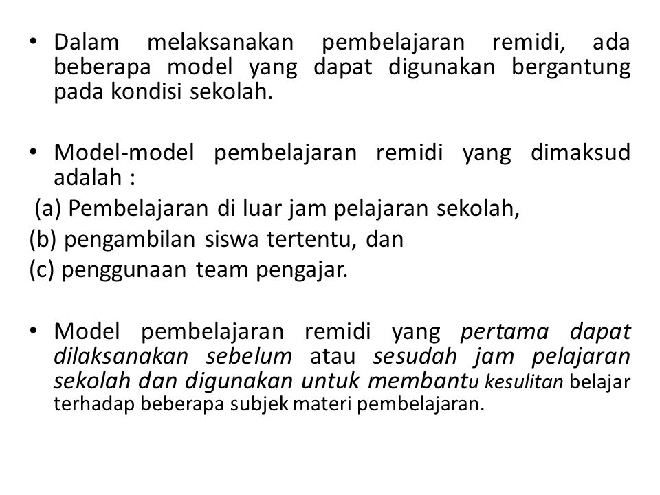 Dalam melaksanakan pembelajaran remidi, ada beberapa model yang dapat digunakan bergantung pada kondisi sekolah.