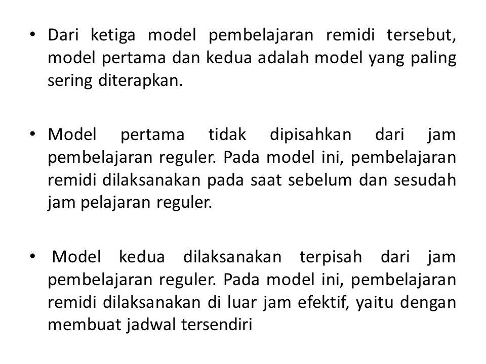 Dari ketiga model pembelajaran remidi tersebut, model pertama dan kedua adalah model yang paling sering diterapkan.