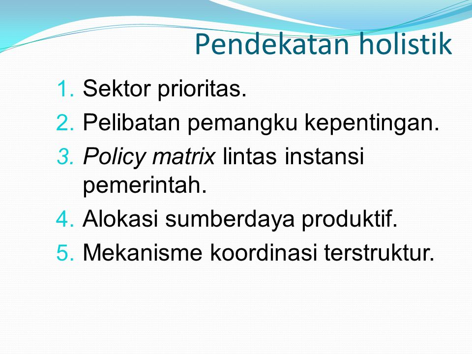 Pendekatan holistik Sektor prioritas. Pelibatan pemangku kepentingan.