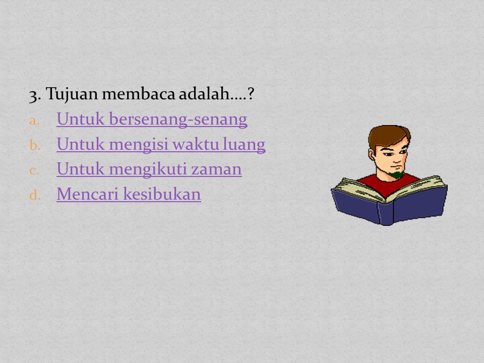 3. Tujuan membaca adalah….