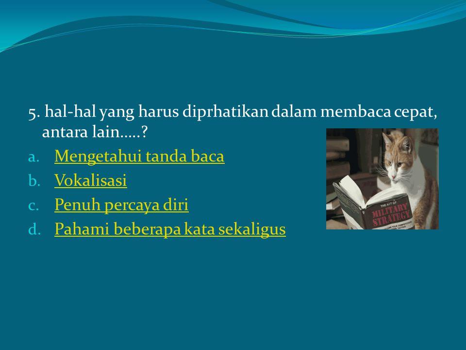 5. hal-hal yang harus diprhatikan dalam membaca cepat, antara lain…..