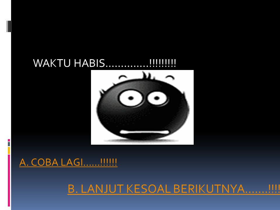B. LANJUT KESOAL BERIKUTNYA…….!!!!!!!
