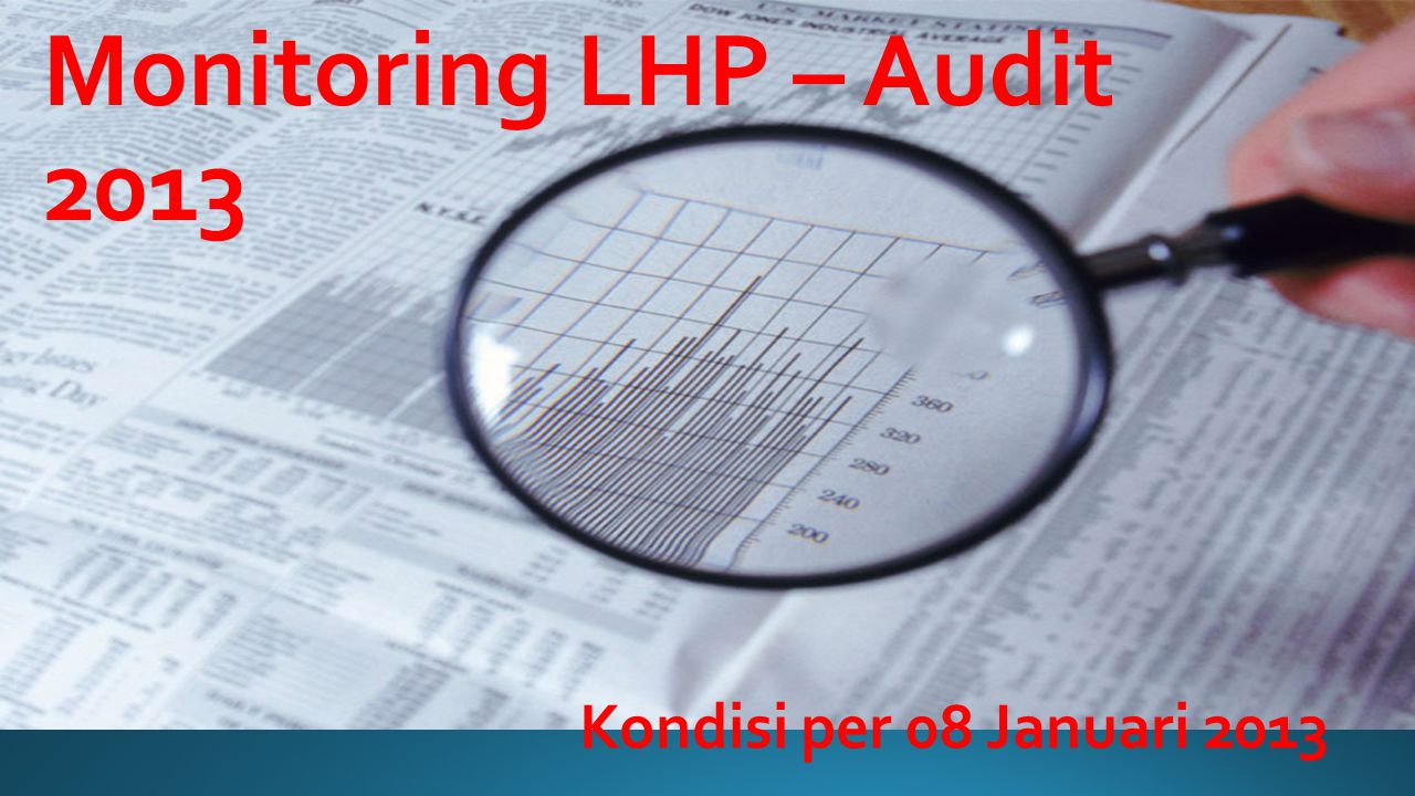 Monitoring LHP – Audit 2013 Kondisi per 08 Januari 2013