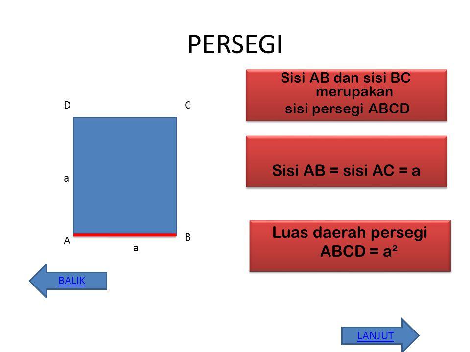 PERSEGI Sisi AB = sisi AC = a Luas daerah persegi ABCD = a²