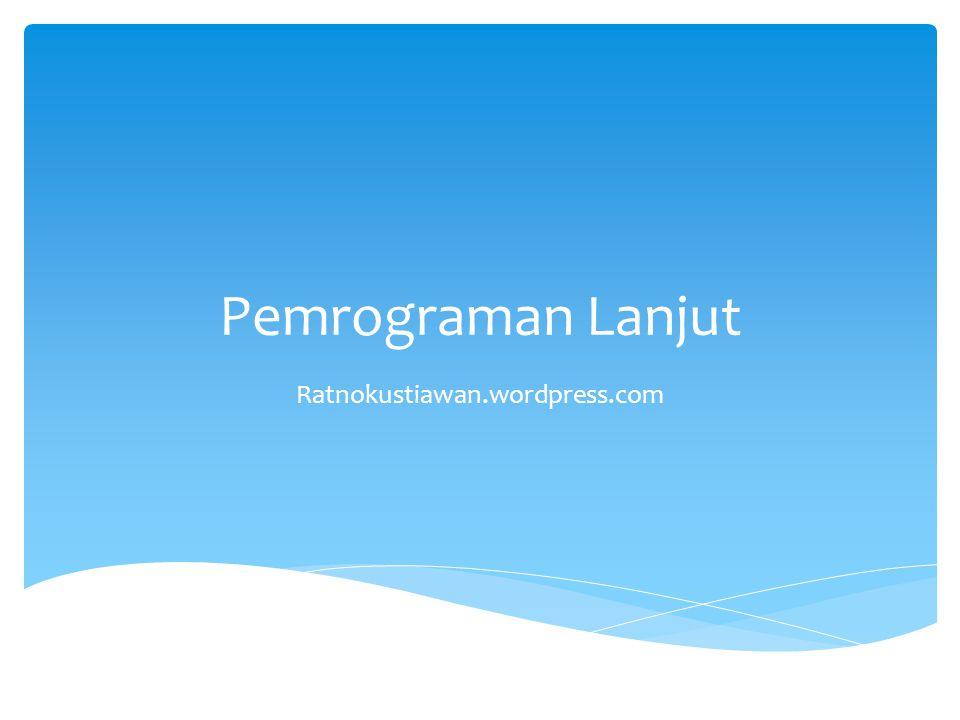Pemrograman Lanjut Ratnokustiawan.wordpress.com